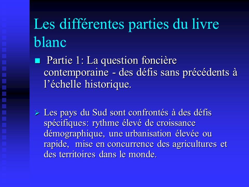 Les différentes parties du livre blanc Partie 1: La question foncière contemporaine - des défis sans précédents à léchelle historique. Partie 1: La qu