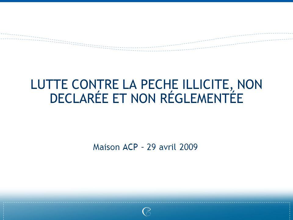 LUTTE CONTRE LA PECHE ILLICITE, NON DECLARÉE ET NON RÉGLEMENTÉE Maison ACP – 29 avril 2009