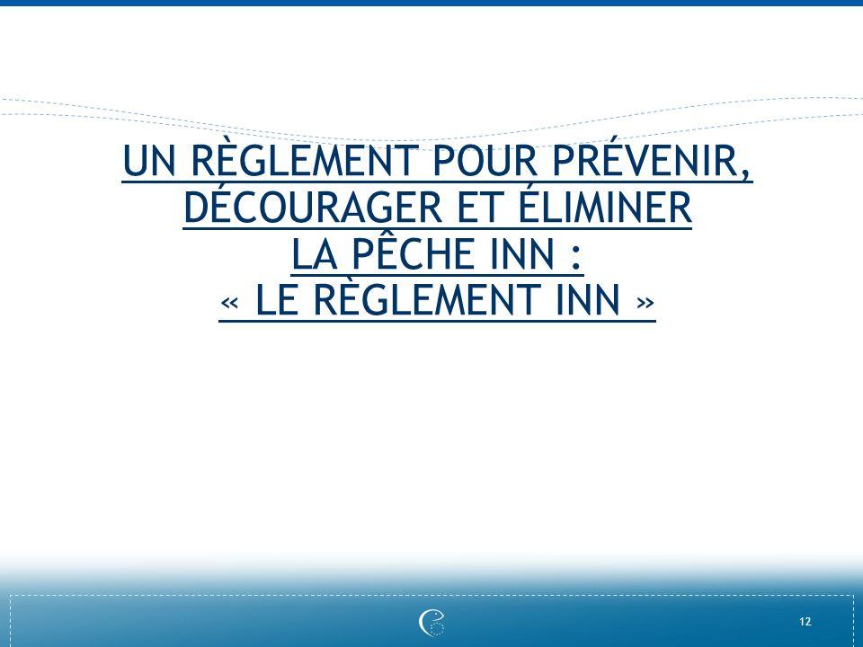 12 UN RÈGLEMENT POUR PRÉVENIR, DÉCOURAGER ET ÉLIMINER LA PÊCHE INN : « LE RÈGLEMENT INN »