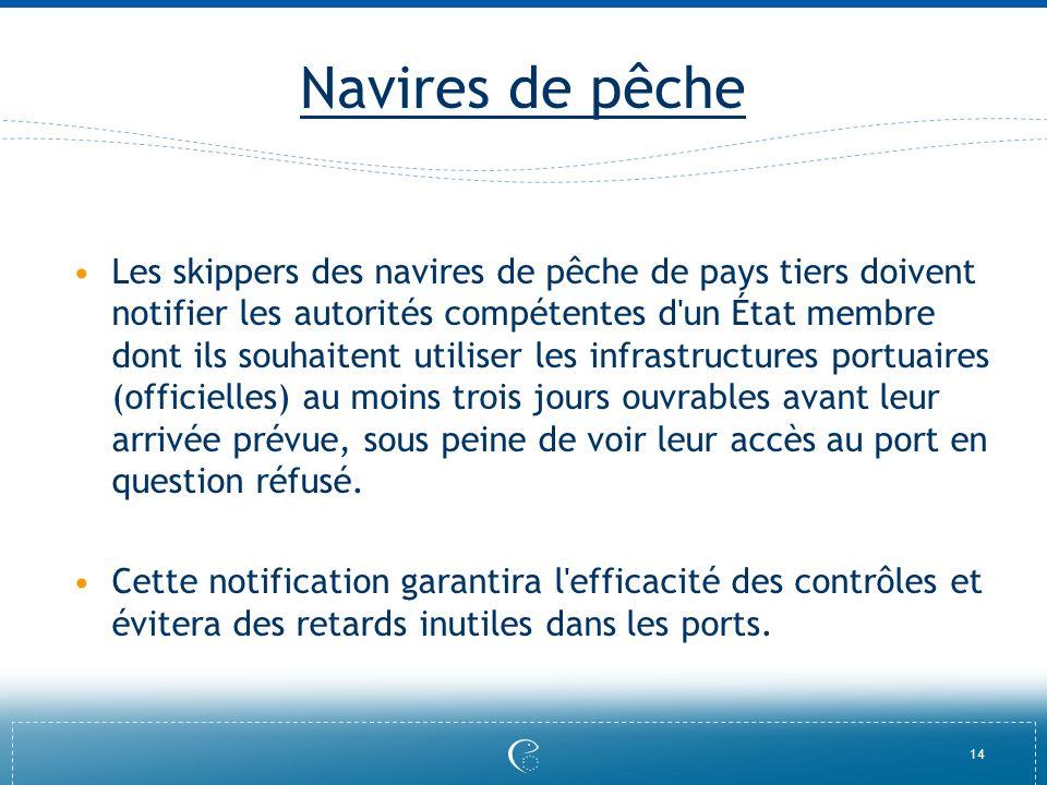14 Navires de pêche Les skippers des navires de pêche de pays tiers doivent notifier les autorités compétentes d'un État membre dont ils souhaitent ut