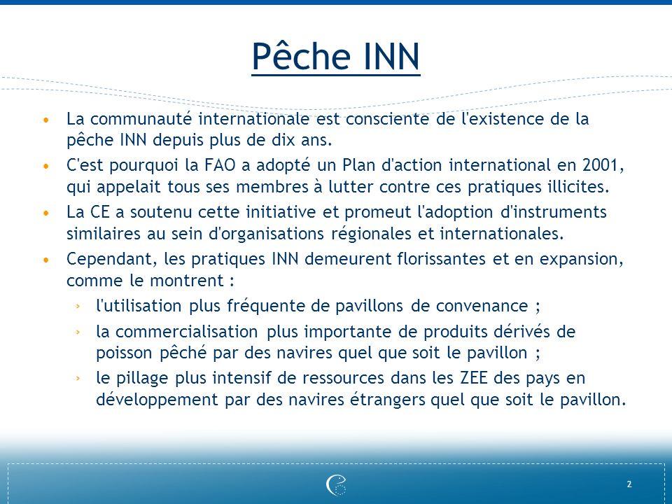 2 Pêche INN La communauté internationale est consciente de l'existence de la pêche INN depuis plus de dix ans. C'est pourquoi la FAO a adopté un Plan