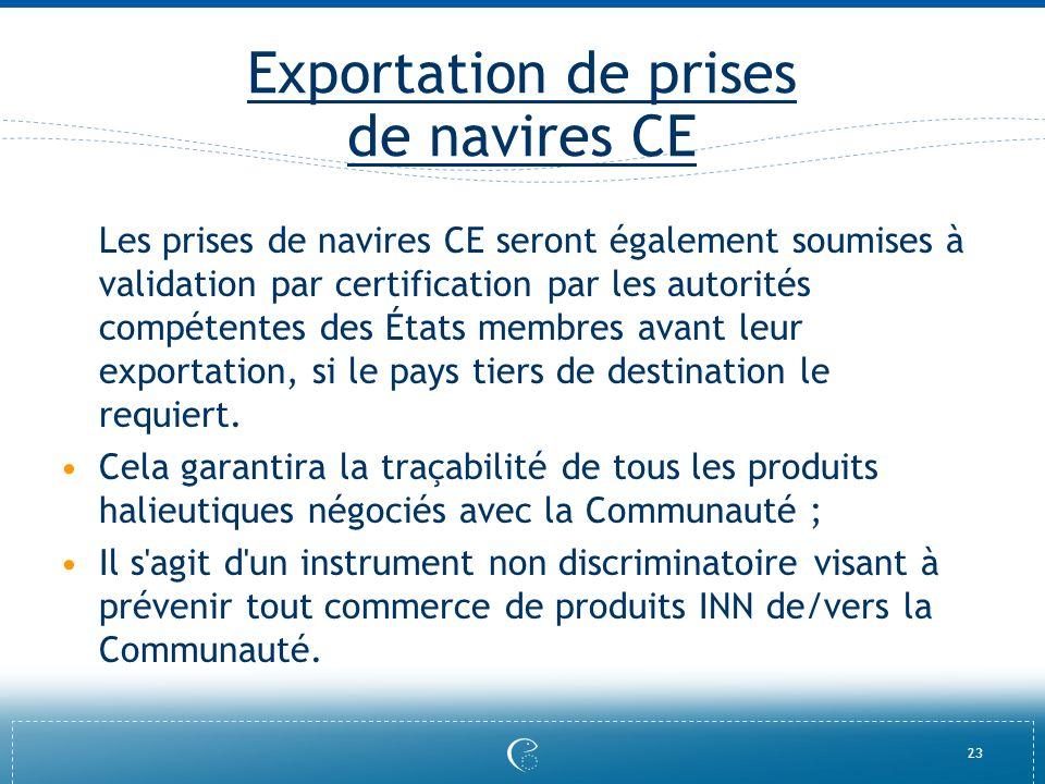 23 Exportation de prises de navires CE Les prises de navires CE seront également soumises à validation par certification par les autorités compétentes