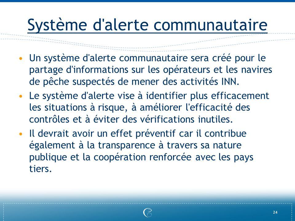 24 Système d'alerte communautaire Un système d'alerte communautaire sera créé pour le partage d'informations sur les opérateurs et les navires de pêch