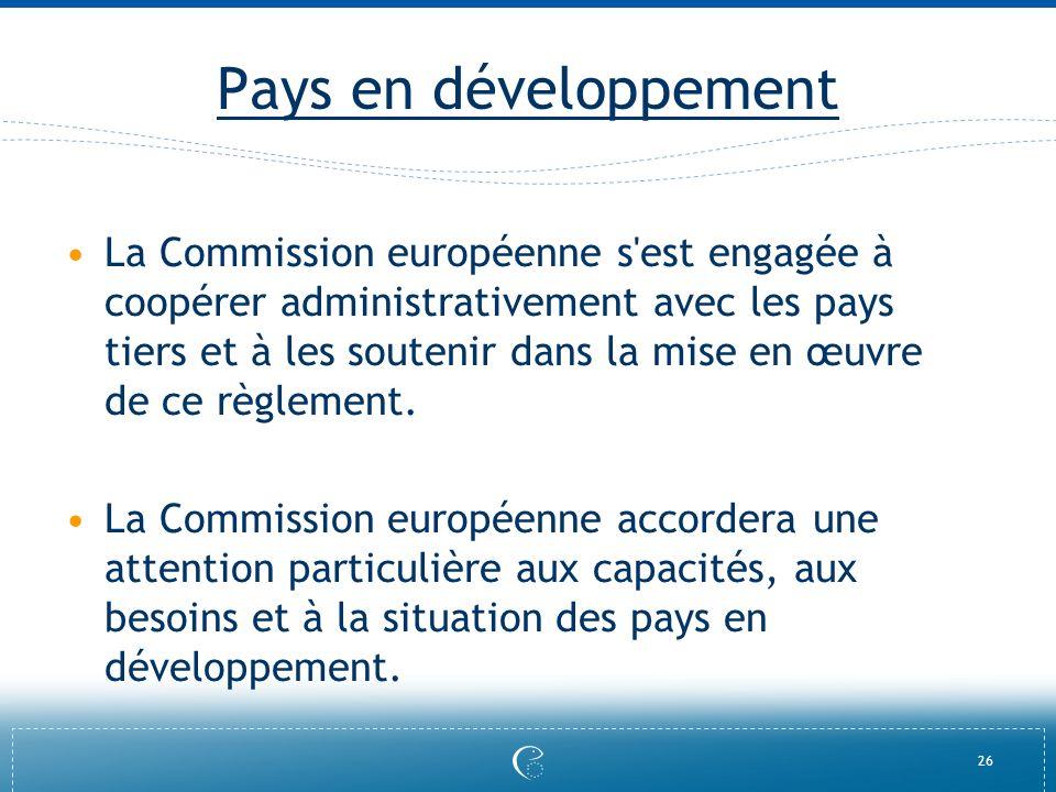 26 Pays en développement La Commission européenne s'est engagée à coopérer administrativement avec les pays tiers et à les soutenir dans la mise en œu