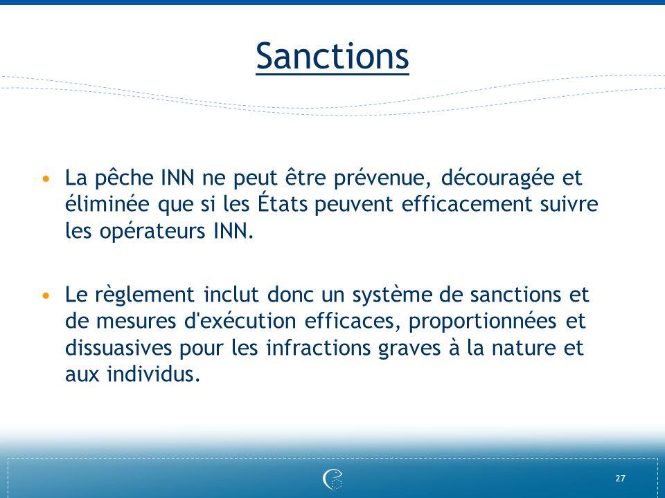 27 Sanctions La pêche INN ne peut être prévenue, découragée et éliminée que si les États peuvent efficacement suivre les opérateurs INN. Le règlement