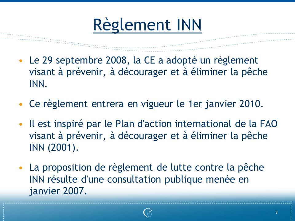 3 Règlement INN Le 29 septembre 2008, la CE a adopté un règlement visant à prévenir, à décourager et à éliminer la pêche INN. Ce règlement entrera en
