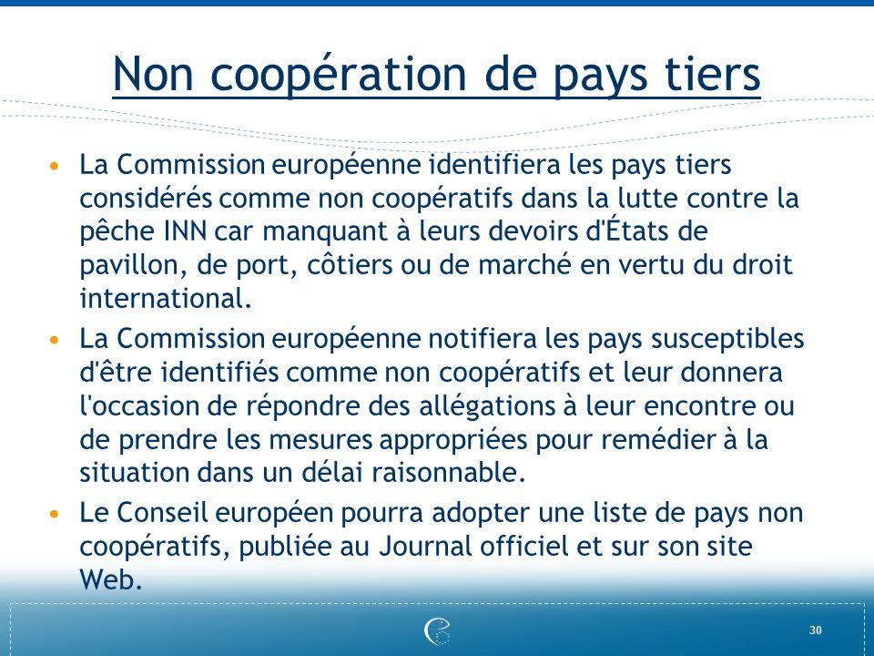 30 Non coopération de pays tiers La Commission européenne identifiera les pays tiers considérés comme non coopératifs dans la lutte contre la pêche IN