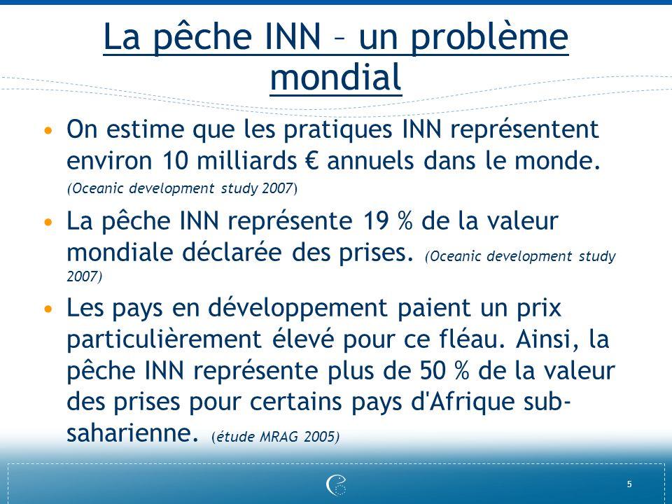 5 La pêche INN – un problème mondial On estime que les pratiques INN représentent environ 10 milliards annuels dans le monde. (Oceanic development stu