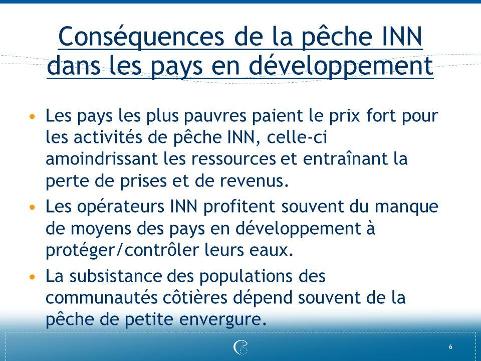 6 Conséquences de la pêche INN dans les pays en développement Les pays les plus pauvres paient le prix fort pour les activités de pêche INN, celle-ci