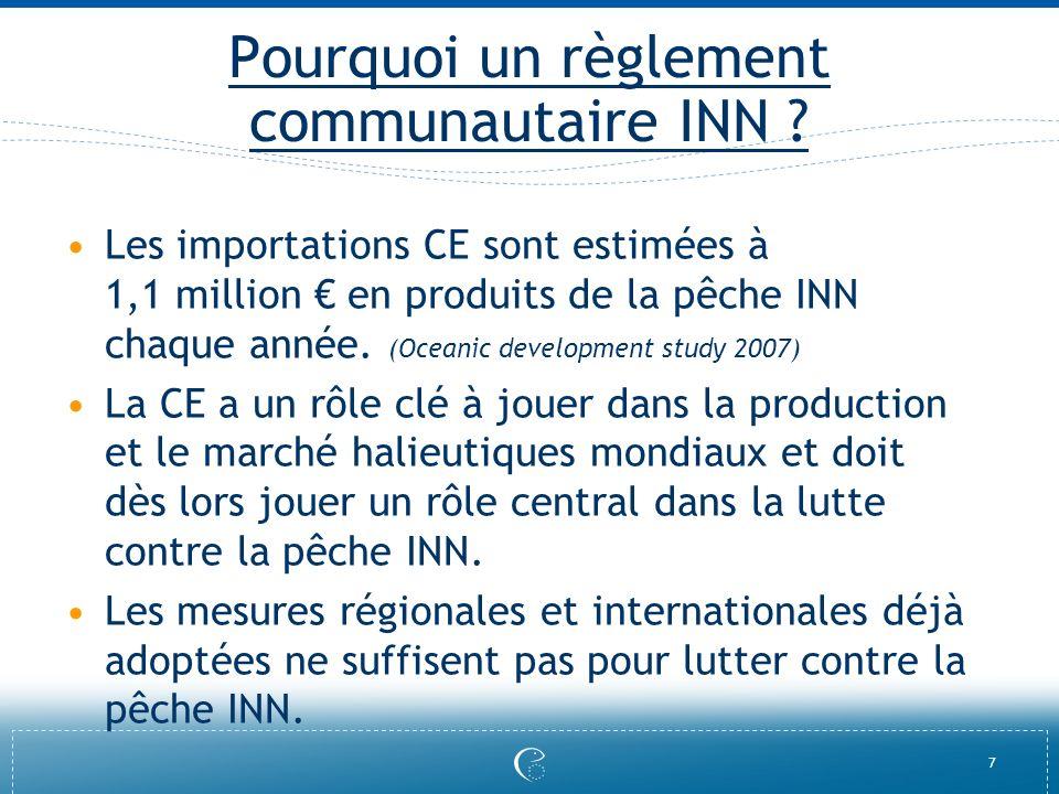 7 Pourquoi un règlement communautaire INN ? Les importations CE sont estimées à 1,1 million en produits de la pêche INN chaque année. (Oceanic develop