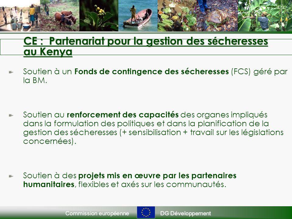 Commission européenneDG Développement CE : Partenariat pour la gestion des s é cheresses au Kenya Soutien à un Fonds de contingence des sécheresses (FCS) géré par la BM.