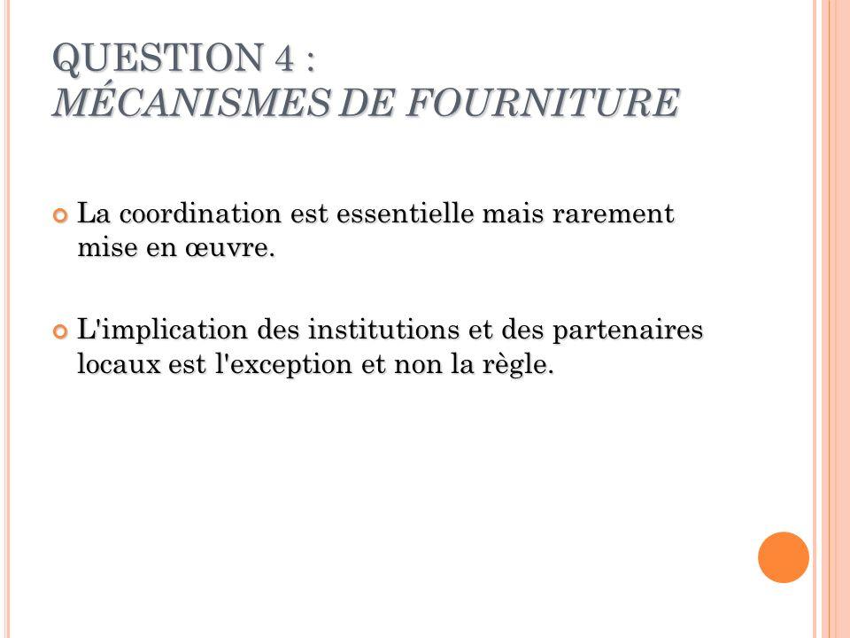 QUESTION 4 : MÉCANISMES DE FOURNITURE La coordination est essentielle mais rarement mise en œuvre. La coordination est essentielle mais rarement mise