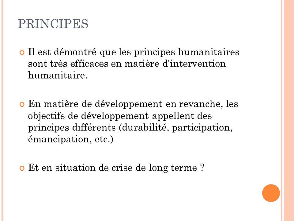 PRINCIPES Il est démontré que les principes humanitaires sont très efficaces en matière d'intervention humanitaire. En matière de développement en rev