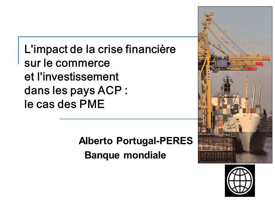 L'impact de la crise financière sur le commerce et l'investissement dans les pays ACP : le cas des PME Alberto Portugal-PERES Banque mondiale