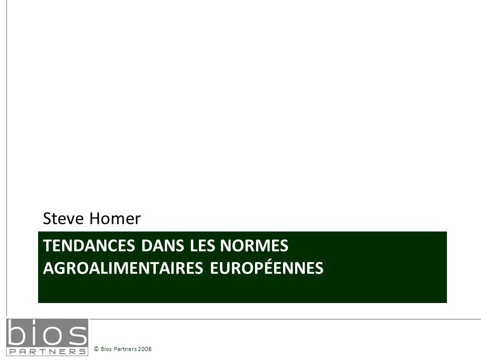 © Bios Partners 2008 TENDANCES DANS LES NORMES AGROALIMENTAIRES EUROPÉENNES Steve Homer