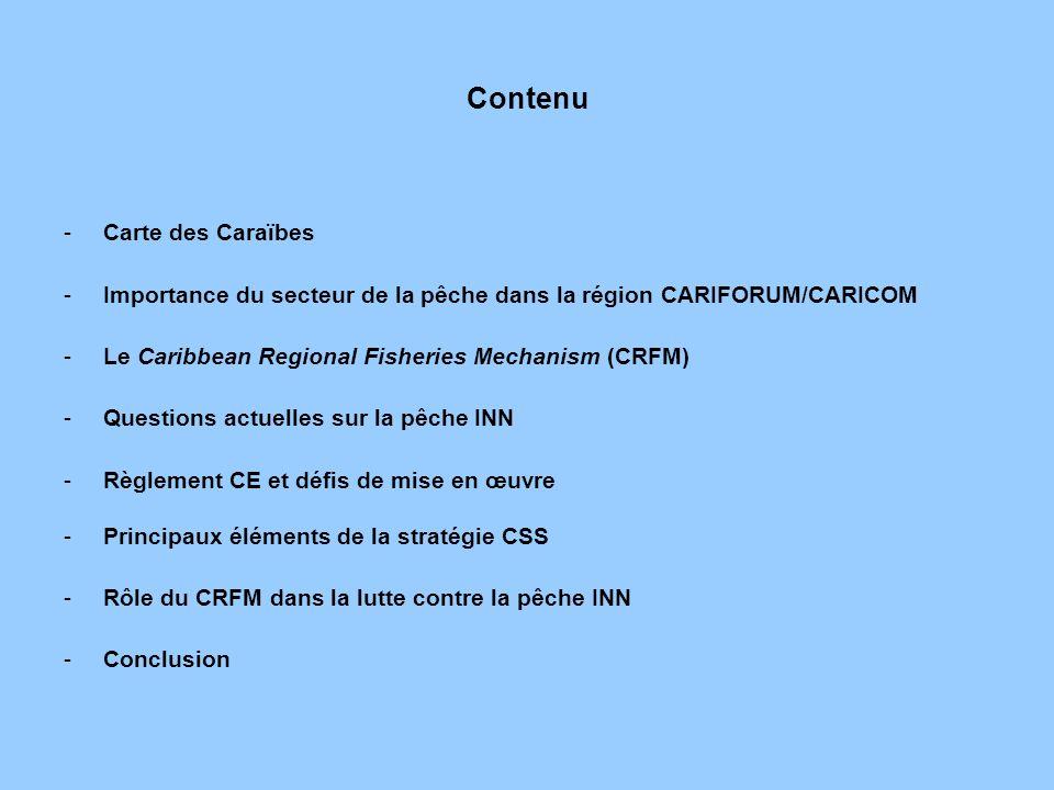 Contenu -Carte des Caraïbes -Importance du secteur de la pêche dans la région CARIFORUM/CARICOM -Le Caribbean Regional Fisheries Mechanism (CRFM) -Que