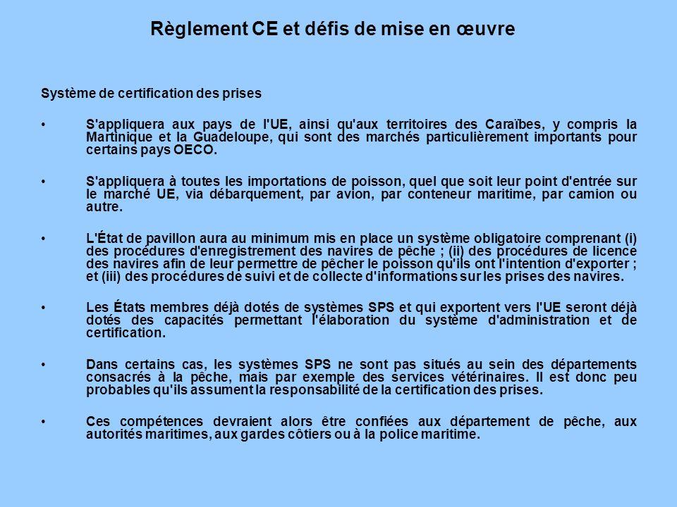 Règlement CE et défis de mise en œuvre Système de certification des prises S'appliquera aux pays de l'UE, ainsi qu'aux territoires des Caraïbes, y com