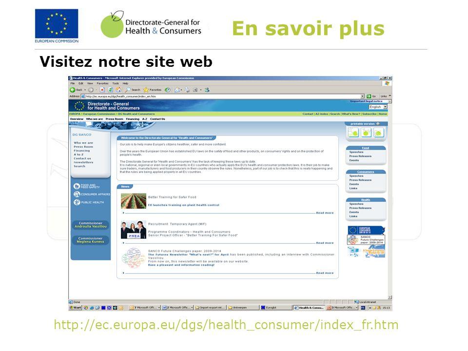 En savoir plus http://ec.europa.eu/dgs/health_consumer/index_fr.htm Visitez notre site web