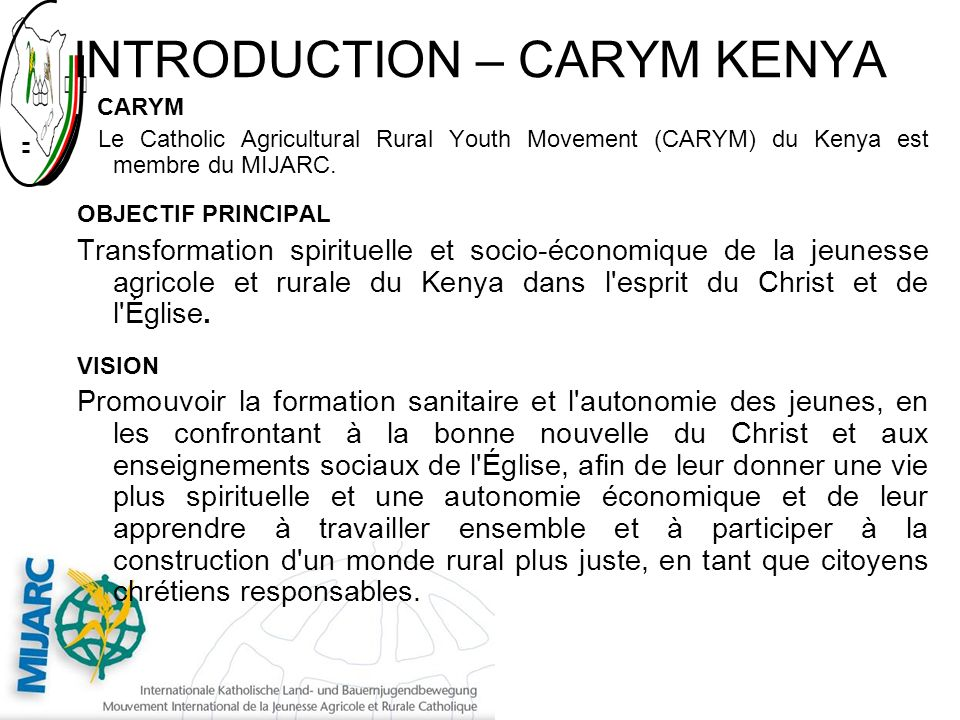 INTRODUCTION – CARYM KENYA CARYM Le Catholic Agricultural Rural Youth Movement (CARYM) du Kenya est membre du MIJARC.