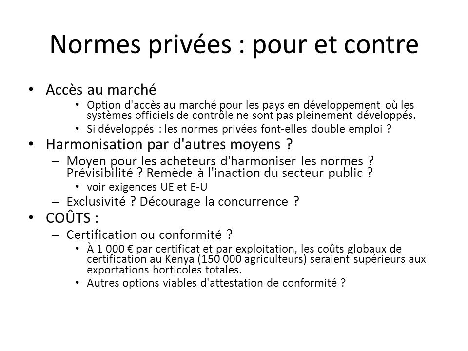 Normes privées : pour et contre Accès au marché Option d'accès au marché pour les pays en développement où les systèmes officiels de contrôle ne sont