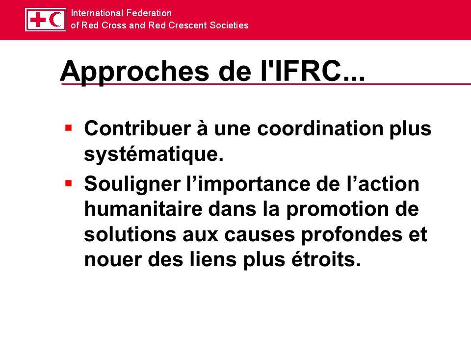 Approches de l IFRC... Contribuer à une coordination plus systématique.