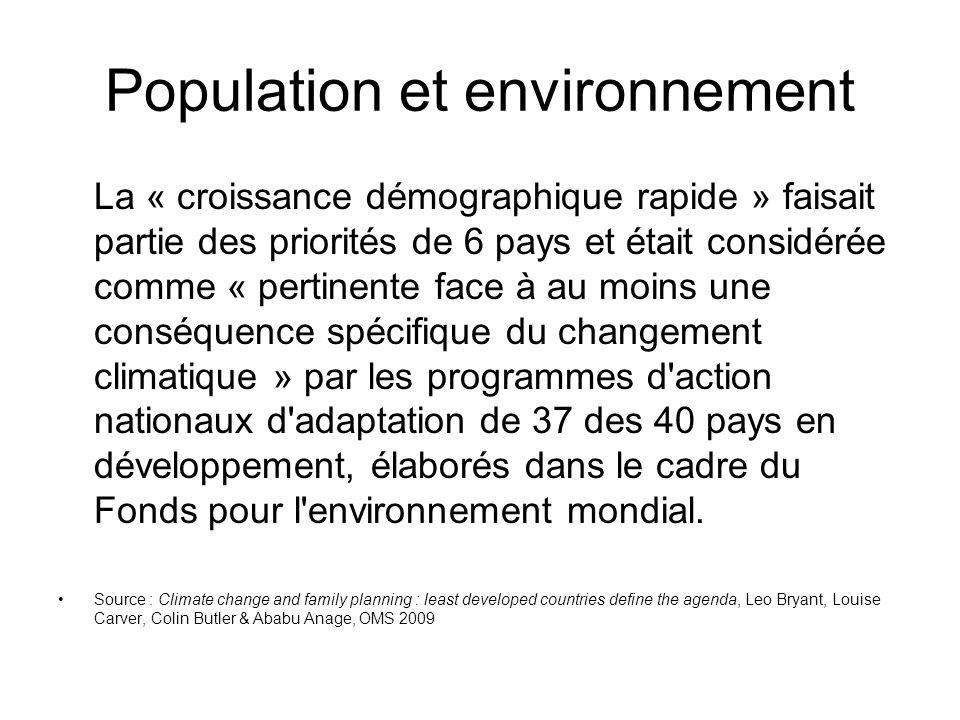 Population et environnement La « croissance démographique rapide » faisait partie des priorités de 6 pays et était considérée comme « pertinente face à au moins une conséquence spécifique du changement climatique » par les programmes d action nationaux d adaptation de 37 des 40 pays en développement, élaborés dans le cadre du Fonds pour l environnement mondial.