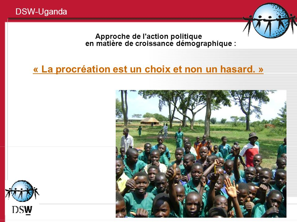 DSW-Uganda Approche de l action politique en matière de croissance démographique : « La procréation est un choix et non un hasard.