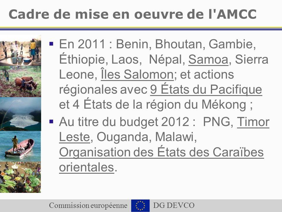 Commission européenne DG DEVCO Cadre de mise en oeuvre de l'AMCC En 2011 : Benin, Bhoutan, Gambie, Éthiopie, Laos, Népal, Samoa, Sierra Leone, Îles Sa
