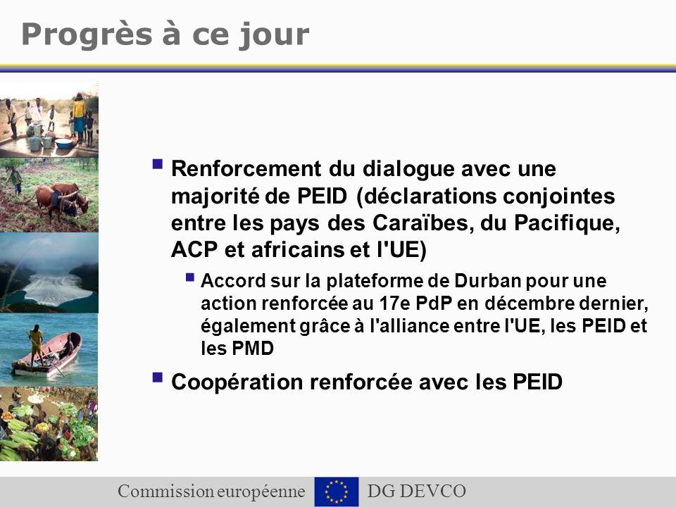 Commission européenne DG DEVCO Progrès à ce jour Renforcement du dialogue avec une majorité de PEID (déclarations conjointes entre les pays des Caraïb