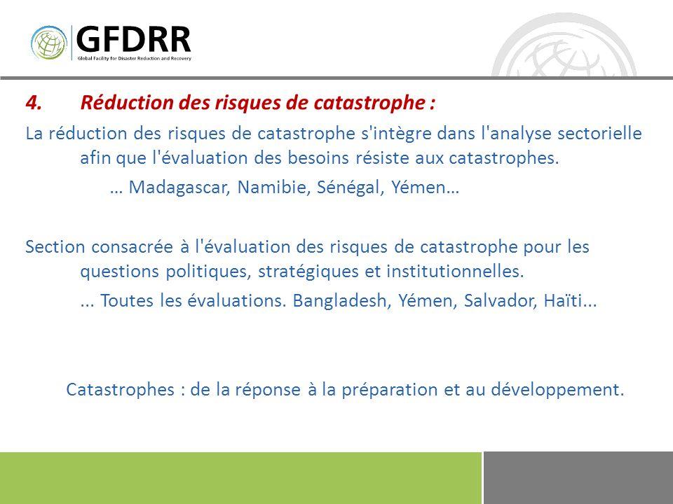 5.Réhabilitation et reconstruction durables : L évaluation des besoins s intègre dans une large stratégie d évaluation des besoins de réhabilitation et de reconstruction immédiats, de moyen et de long terme.