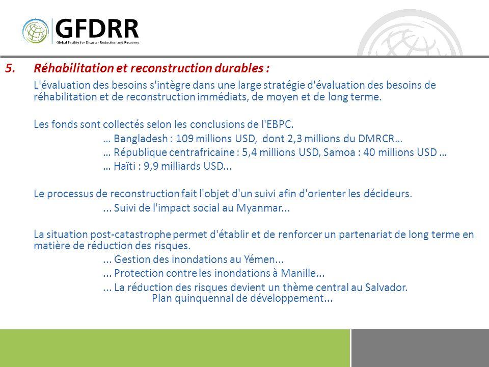 6.Rôle du DMRCR dans l EBPC : À partir de 2008, le DMRCR, via son dispositif de financement de la reconstruction en attente (DFRA), a soutenu financièrement et techniquement 19 évaluations des besoins post-catastrophe, dont 18 pour l évaluation post-catastrophes et 1 pour l évaluation post-conflictuelle.
