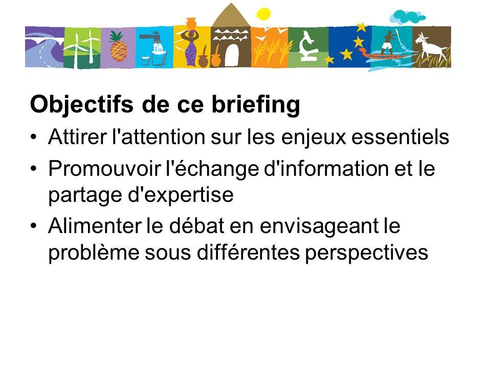 Objectifs de ce briefing Attirer l attention sur les enjeux essentiels Promouvoir l échange d information et le partage d expertise Alimenter le débat en envisageant le problème sous différentes perspectives
