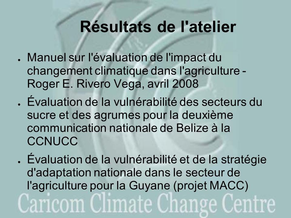 Résultats de l atelier Manuel sur l évaluation de l impact du changement climatique dans l agriculture - Roger E.