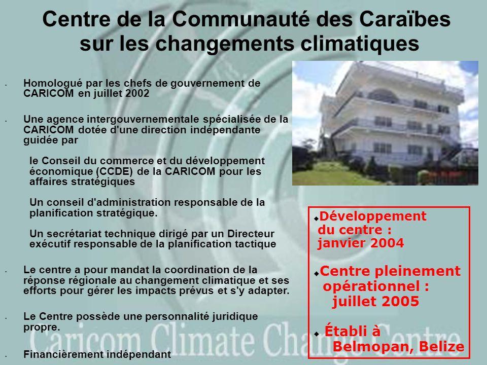 Centre de la Communauté des Caraïbes sur les changements climatiques Homologué par les chefs de gouvernement de CARICOM en juillet 2002 Une agence intergouvernementale spécialisée de la CARICOM dotée d une direction indépendante guidée par le Conseil du commerce et du développement économique (CCDE) de la CARICOM pour les affaires stratégiques Un conseil d administration responsable de la planification stratégique.
