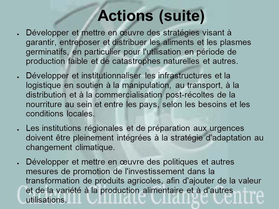 Actions (suite) Développer et mettre en œuvre des stratégies visant à garantir, entreposer et distribuer les aliments et les plasmes germinatifs, en particulier pour l utilisation en période de production faible et de catastrophes naturelles et autres.
