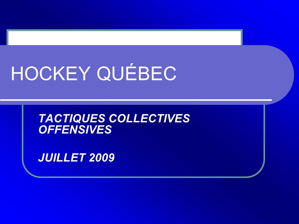 HOCKEY QUÉBEC TACTIQUES COLLECTIVES OFFENSIVES JUILLET 2009