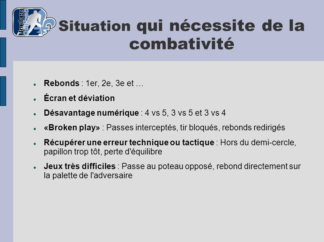 Situation qui nécessite de la combativité Rebonds : 1er, 2e, 3e et … Écran et déviation Désavantage numérique : 4 vs 5, 3 vs 5 et 3 vs 4 «Broken play»