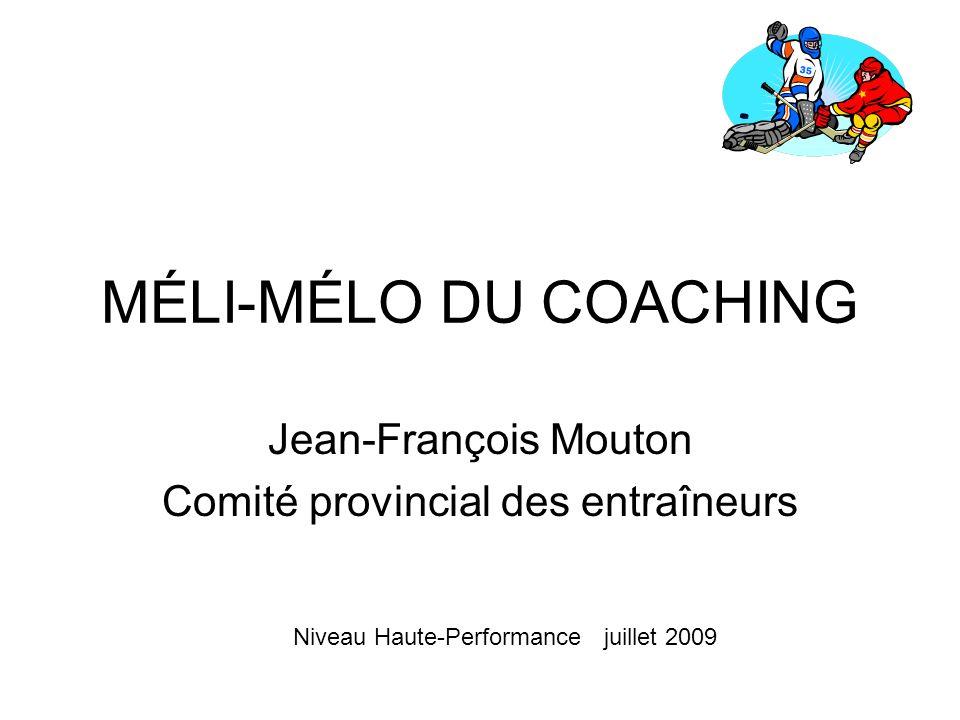 MÉLI-MÉLO DU COACHING Jean-François Mouton Comité provincial des entraîneurs Niveau Haute-Performance juillet 2009