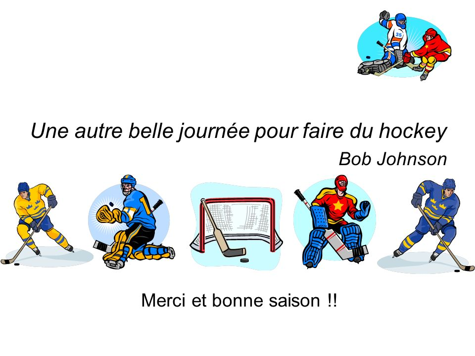 Une autre belle journée pour faire du hockey Bob Johnson Merci et bonne saison !!
