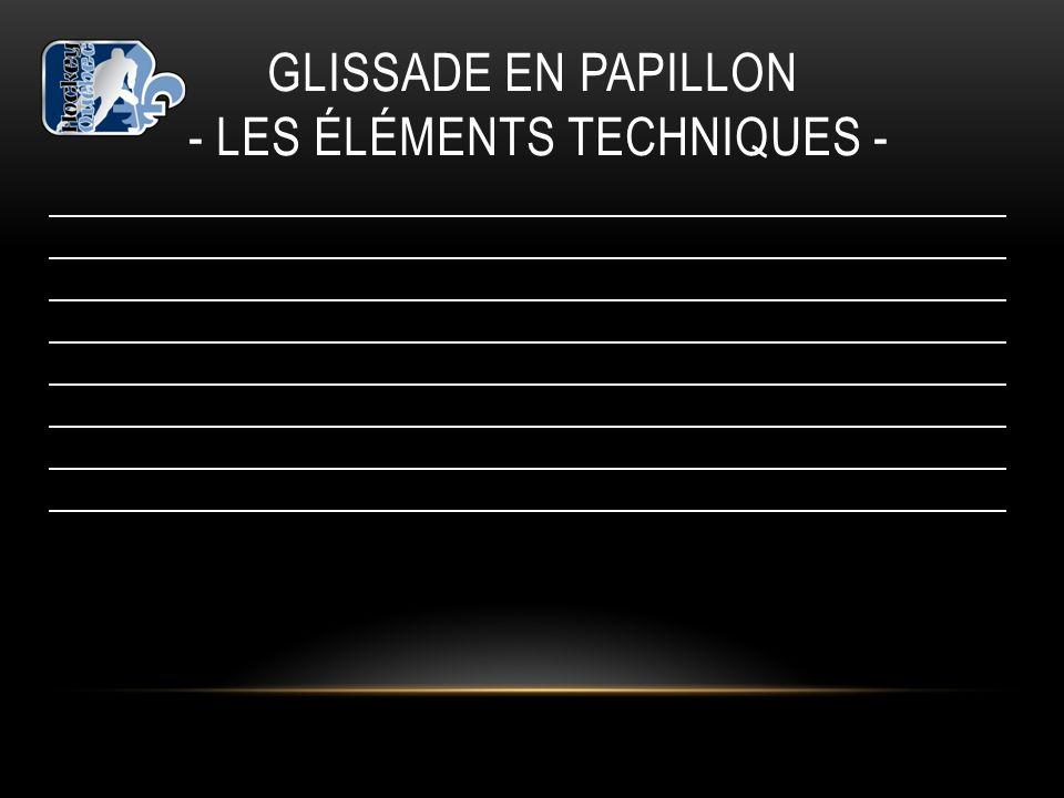 GLISSADE EN PAPILLON - LES ÉLÉMENTS TECHNIQUES -