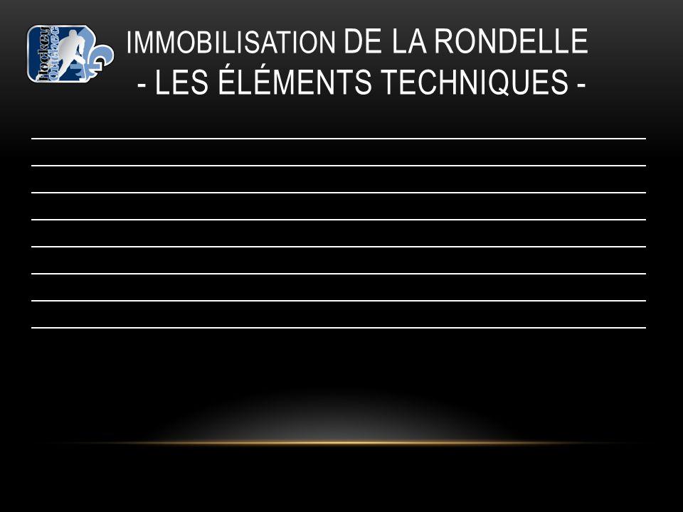 IMMOBILISATION DE LA RONDELLE - LES ÉLÉMENTS TECHNIQUES -