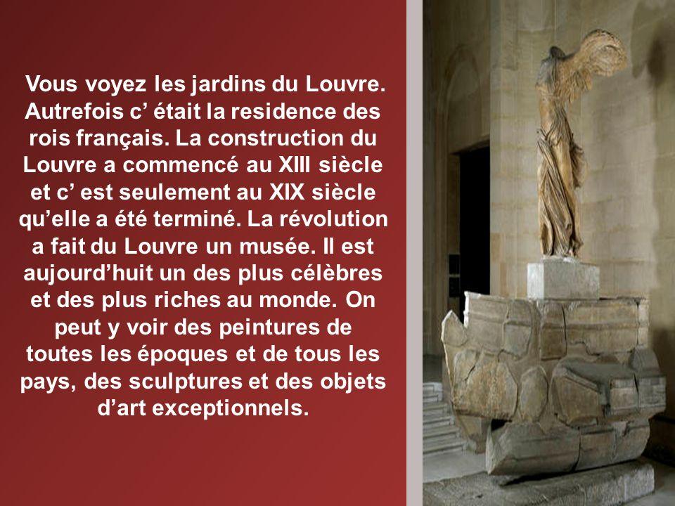 Vous voyez les jardins du Louvre.Autrefois c était la residence des rois français.