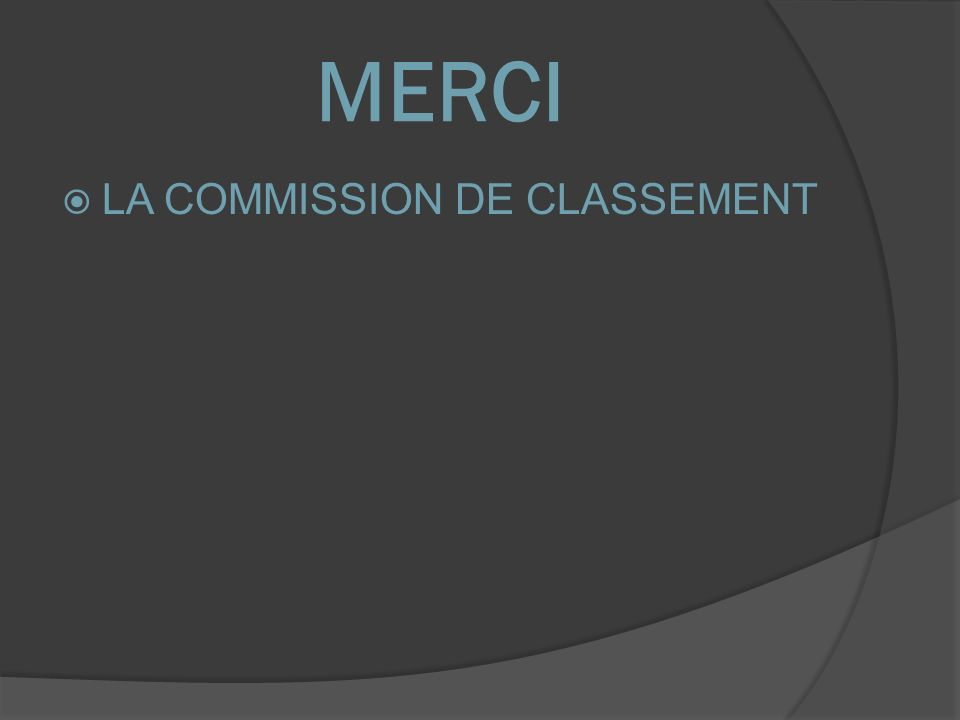 MERCI LA COMMISSION DE CLASSEMENT