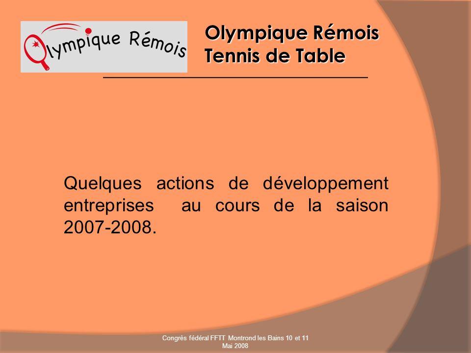 Olympique Rémois Tennis de Table Quelques actions de développement entreprises au cours de la saison 2007-2008. Congrès fédéral FFTT Montrond les Bain