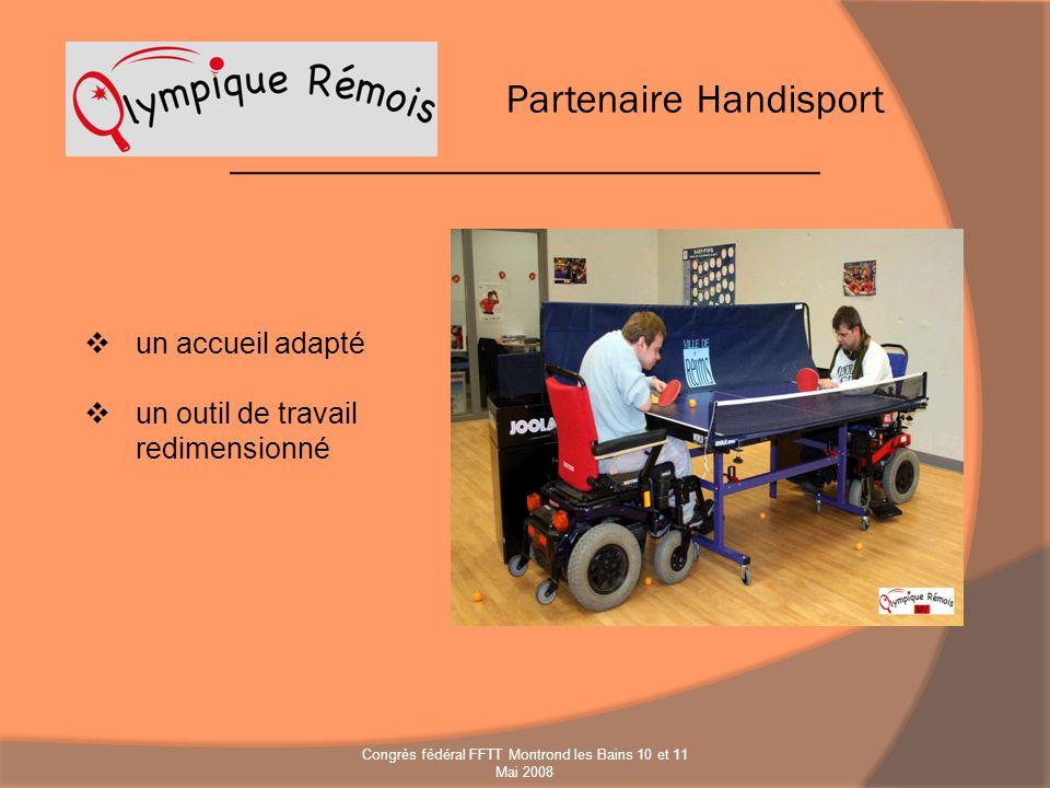 un accueil adapté un outil de travail redimensionné Partenaire Handisport Congrès fédéral FFTT Montrond les Bains 10 et 11 Mai 2008
