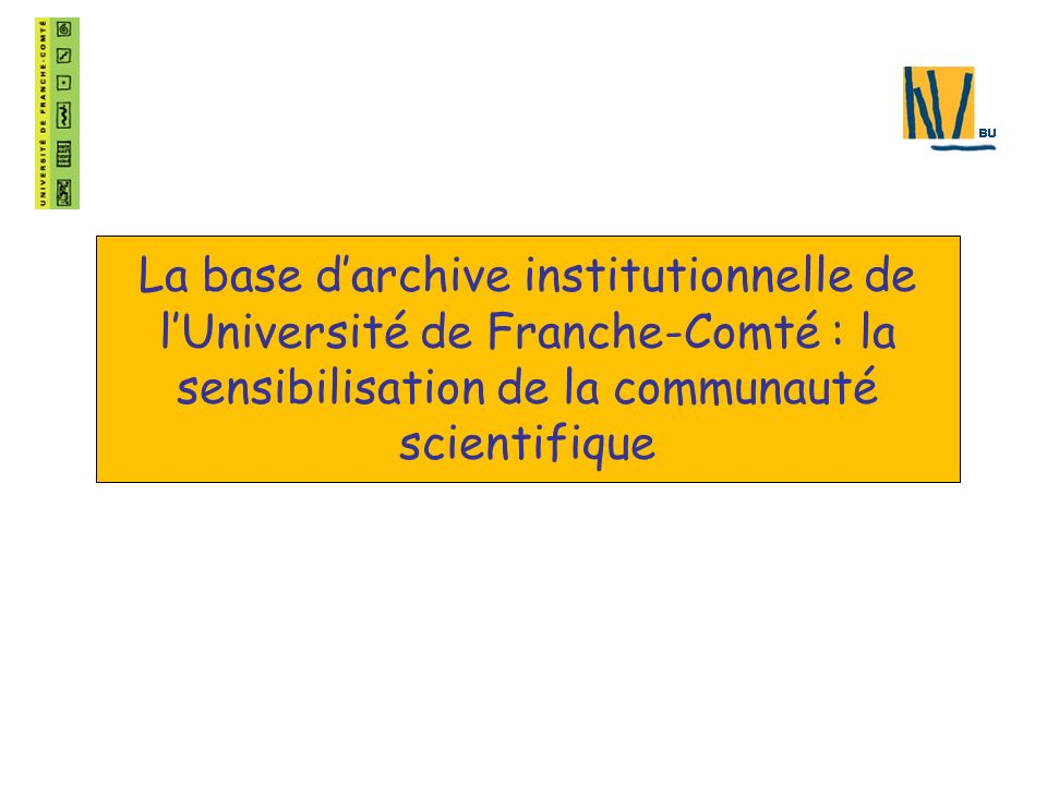 La base darchive institutionnelle de lUniversité de Franche-Comté : la sensibilisation de la communauté scientifique