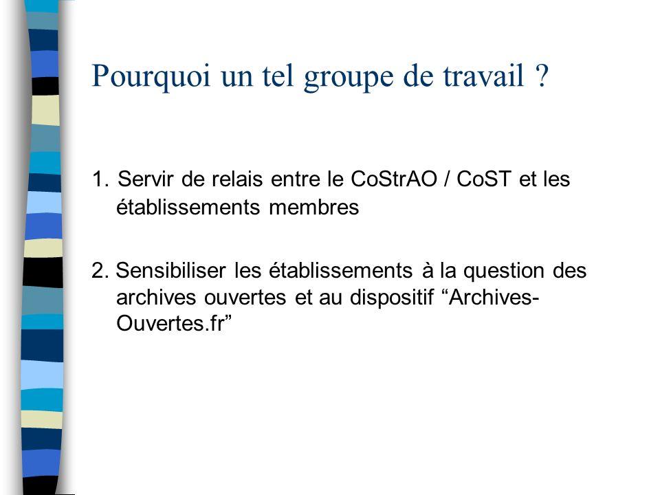 Pourquoi un tel groupe de travail ? 1. Servir de relais entre le CoStrAO / CoST et les établissements membres 2. Sensibiliser les établissements à la