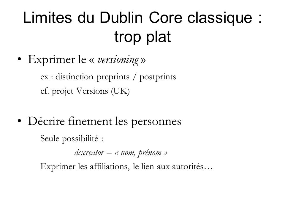 Limites du Dublin Core classique : trop plat Exprimer le « versioning » ex : distinction preprints / postprints cf.