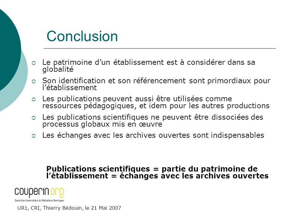 UR1, CRI, Thierry Bédouin, le 21 Mai 2007 Conclusion Le patrimoine dun établissement est à considérer dans sa globalité Son identification et son réfé