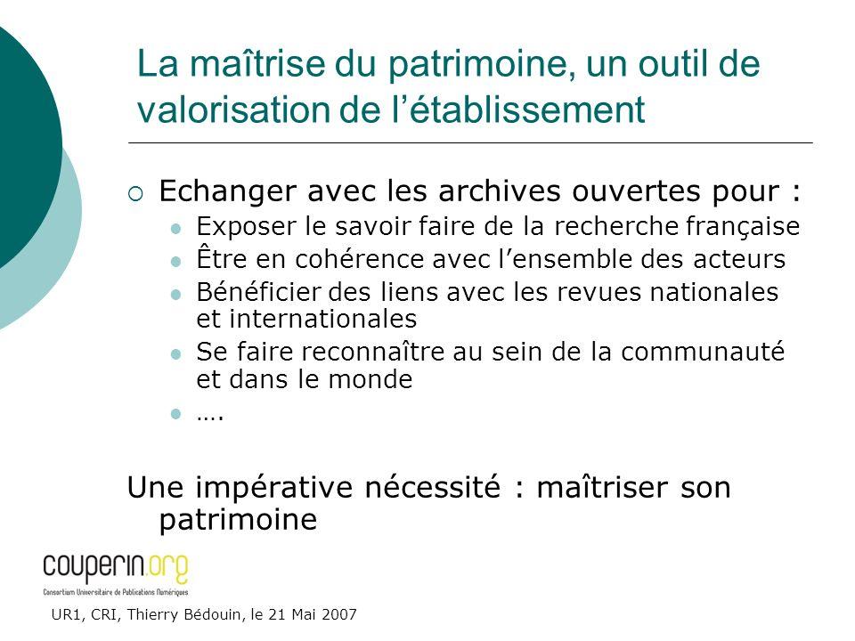 UR1, CRI, Thierry Bédouin, le 21 Mai 2007 La maîtrise du patrimoine, un outil de valorisation de létablissement Echanger avec les archives ouvertes po